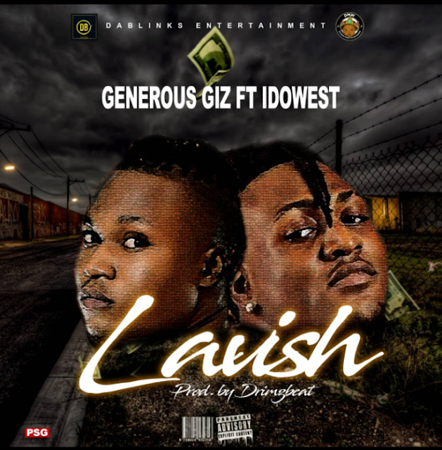 [Music] Generous Giz Ft. Idowest – Lavish