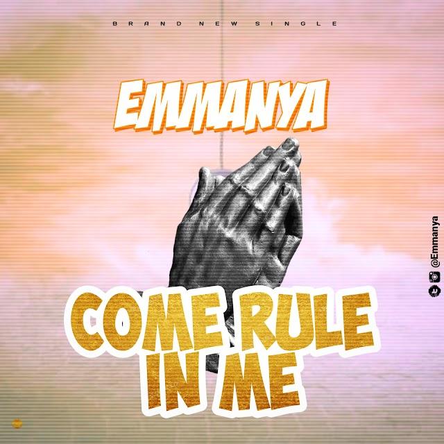 GOSPEL SONG] Emmanya - Come rule in me