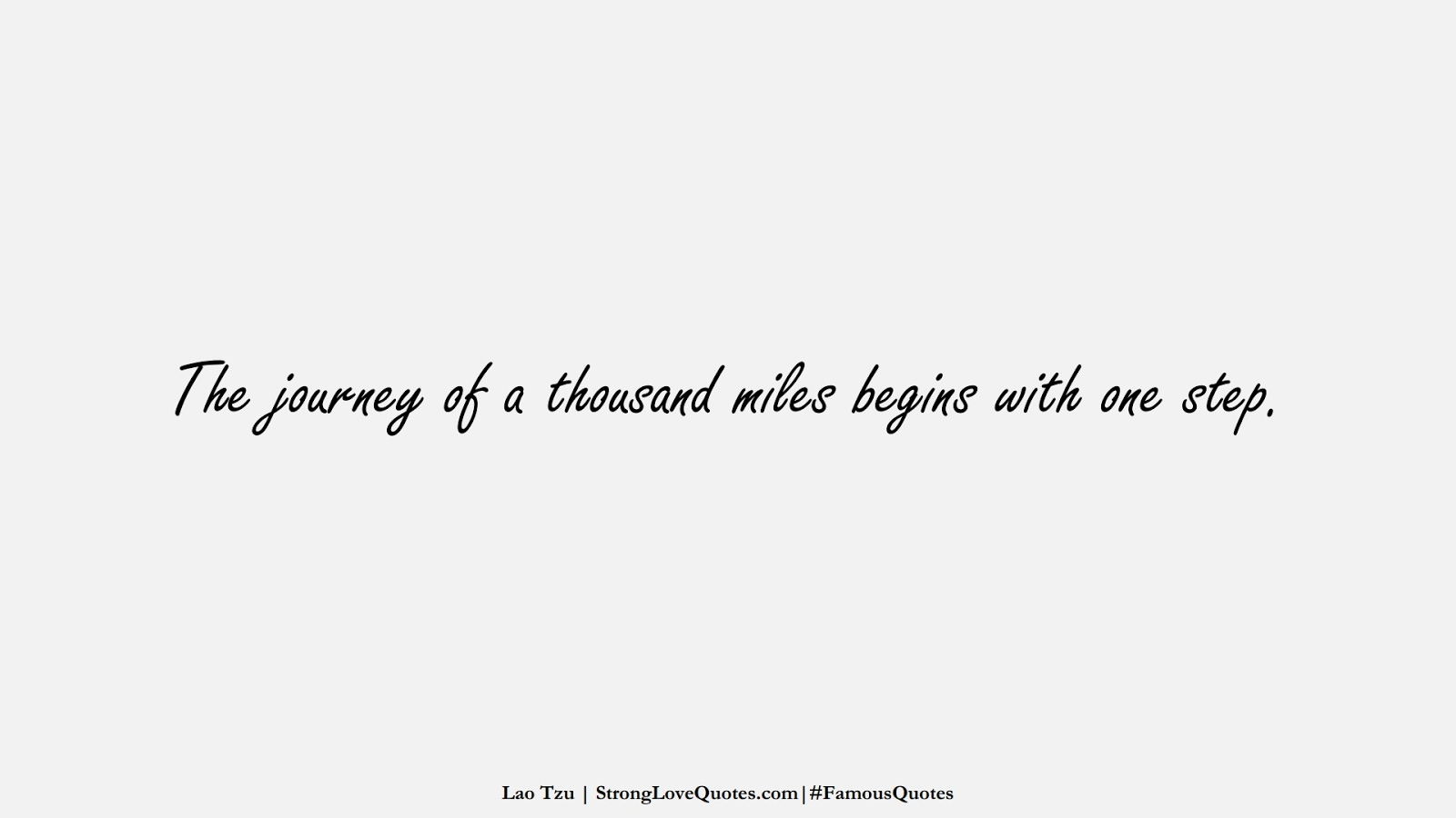 The journey of a thousand miles begins with one step. (Lao Tzu);  #FamousQuotes