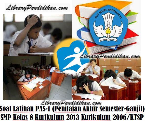 Soal Latihan PAS-1 (Penilaian Akhir Semester-Ganjil) SMP Kelas 8 Kurikulum 2013 Kurikulum 2006/KTSP