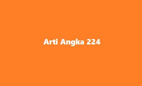 Arti Angka 224 Meaning Update, Viral Terbaru
