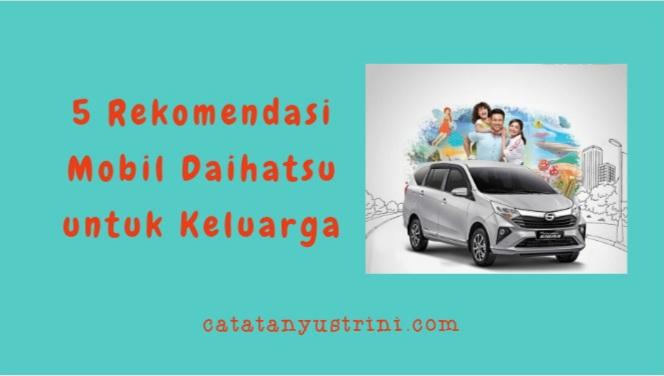 5 Rekomendasi Mobil Daihatsu untuk Keluarga
