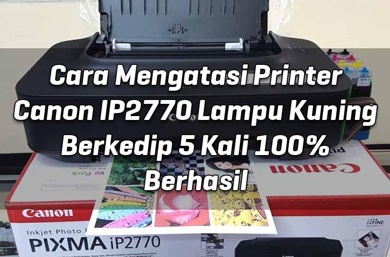 cara-mengatasi-printer-canon-ip2770-lampu-kuning-berkedip-5-kali 100%-berhasil-1