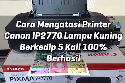 Cara Mengatasi Printer Canon IP2770 Lampu Kuning Berkedip 5 Kali 100% Berhasil