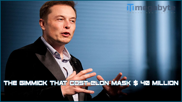The gimmick that cost Elon Mask $ 40 million