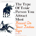 The Type Of Toxic Person You Attract Most Based On Your Zodiac Sign