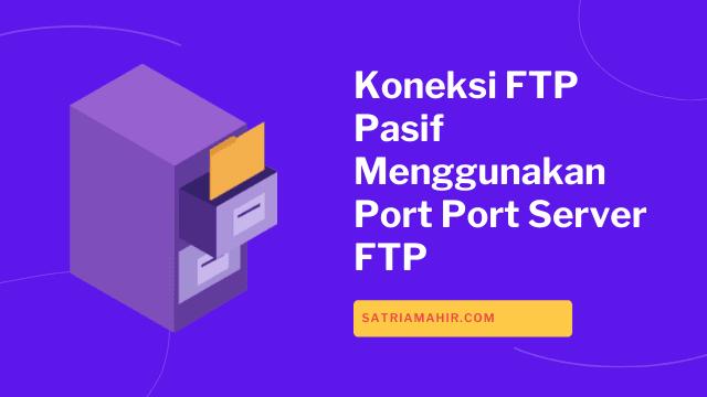Koneksi FTP Pasif Menggunakan Port Port Server FTP