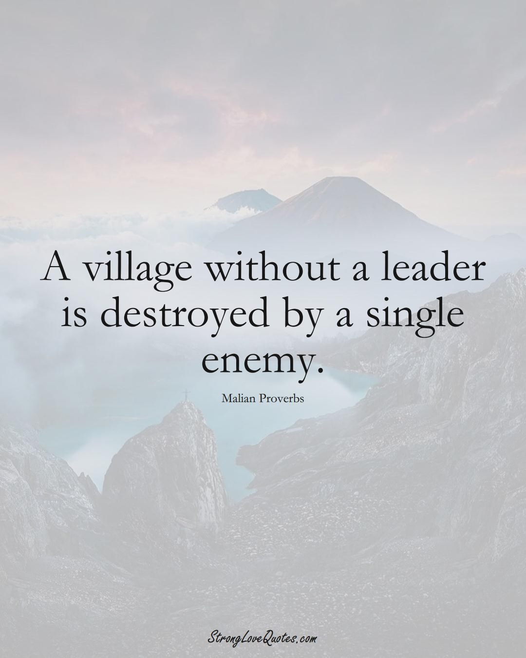 A village without a leader is destroyed by a single enemy. (Malian Sayings);  #AfricanSayings