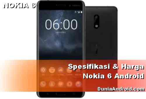 Spesifikasi Nokia 6 - Harga terbaru Nokia 6 Android