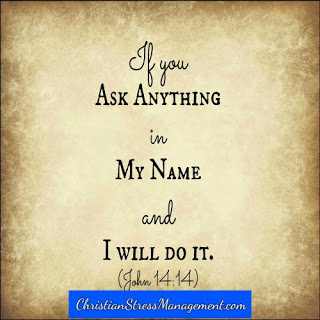 If you ask anything in My name I will do it. (John 14:14)