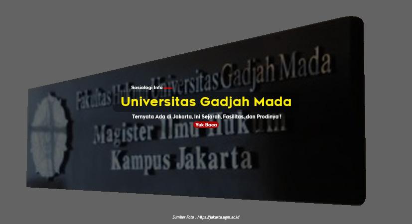 Universitas Gadjah Mada Ternyata Ada di Jakarta, Ini Sejarah, Fasilitas, dan Prodinya !