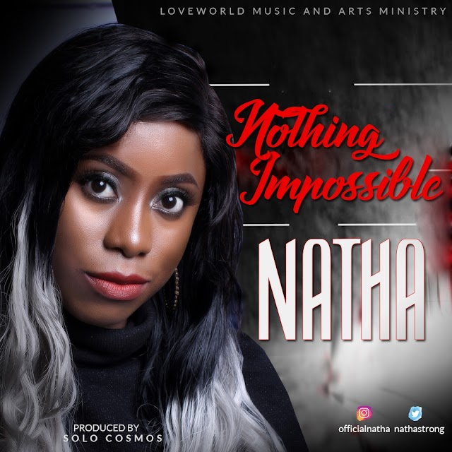 NEW MUSIC: NATHA – NOTHING IMPOSSIBLE [@NathaStrong]