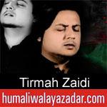 https://www.humaliwalayazadar.com/2019/09/tirmah-zaidi-nohay-2020.html