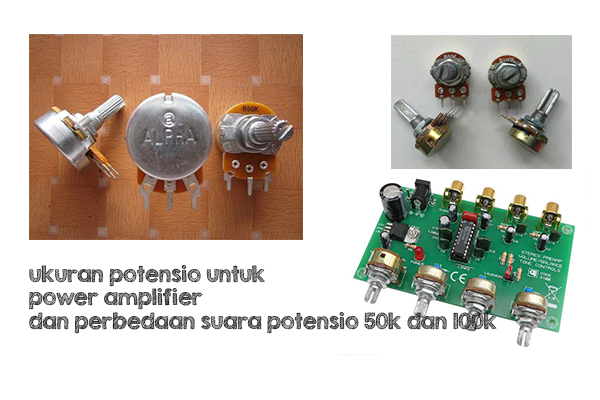 ukuran potensio untuk power amplifier dan perbedaan suara potensio 50k dan 100k