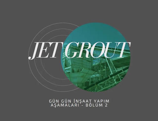 Gün Gün İnşaat: Jet Grout Zemin İyileştirme Yöntemi
