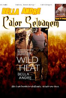 Bella Andre - Hotshots Homens do Fogo I - CALOR SELVAGEM