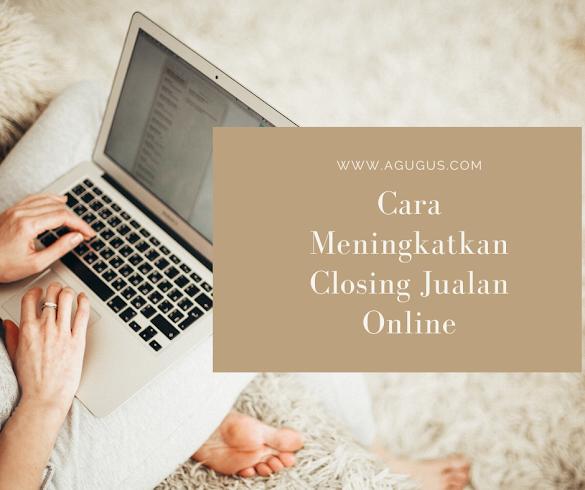 Cara Meningkatkan Closing Jualan Online