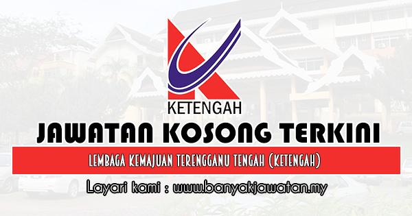 Jawatan Kosong 2019 di Lembaga Kemajuan Terengganu Tengah (KETENGAH)