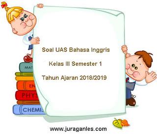 Contoh Soal UAS Bahasa Inggris Kelas 3 Semester 1 Terbaru Tahun 2018/2019