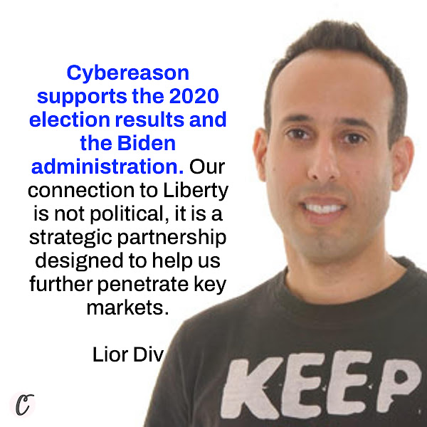 Cybereason supports the 2020 election results and the Biden administration. Our connection to Liberty is not political, it is a strategic partnership designed to help us further penetrate key markets. — Cybereason CEO Lior Div