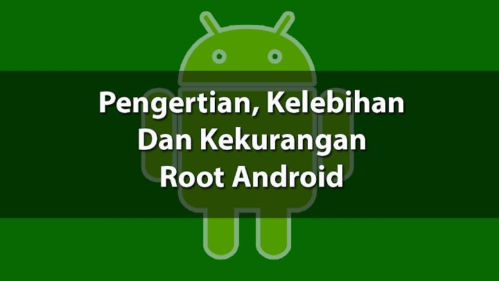 Pengertian, Kelebihan dan Kekurangan Root Android