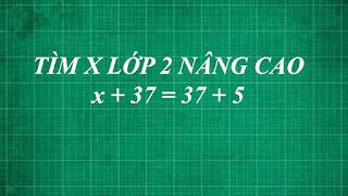 cách giải bài toán tìm x nâng cao biết x+37=37+5 | học online lớp 2 thằng thầy lợi