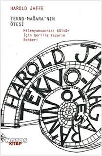 Harold Jaffe - Tekno-Mağara'nın Ötesi: Milenyumsonrası Kültür İçin Gerilla Yazarın Rehberi