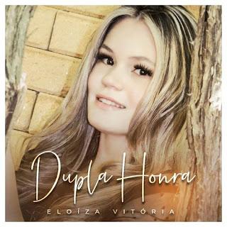 Baixar Música Gospel Dupla Honra - Eloíza Vitória Mp3