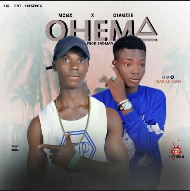 MUSIC: Mo6ix X Olamzee - Ohema ( Prod. By BadMan)