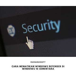 CARA MEMATIKAN WINDOWS DEFENDER DI WINDOWS 10 SEMENTARA