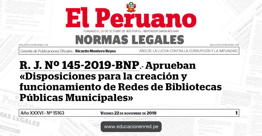 R. J. Nº 145-2019-BNP - Aprueban «Disposiciones para la creación y funcionamiento de Redes de Bibliotecas Públicas Municipales»