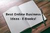 Best Online Business Ideas - E-Books!