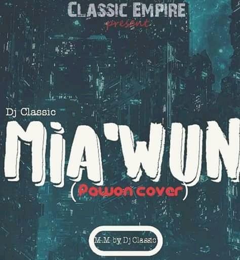 New Music:-Dj Classic-Mi'A Wun-olamide pawon cover-(M&M by Dj Classic)
