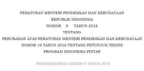 Permendikbud Nomor 9 Tahun 2018 Tentang Petunjuk Teknis (Juknis) Program Indonesia Pintar (PIP)