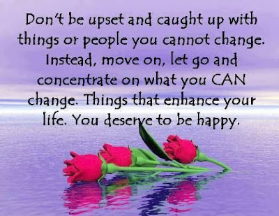 Good Morning Quotes For Best Friend: don't be upset and caught up with thing or people you cannot change, instead, move on, let go
