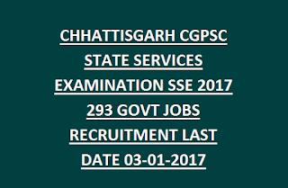 CHHATTISGARH CGPSC STATE SERVICES EXAMINATION SSE NOTIFICATION 2017 293 GOVT JOBS RECRUITMENT LAST DATE 03-01-2017