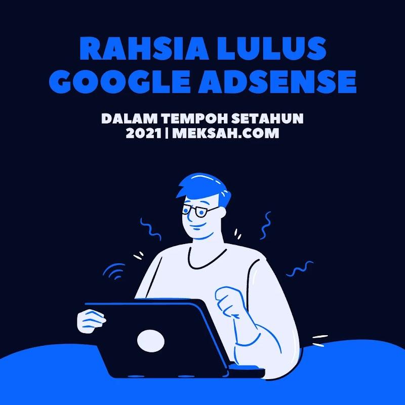Rahsia Berjaya Lulus Adsense Dalam Tempoh Satu Tahun | Meksah.com |