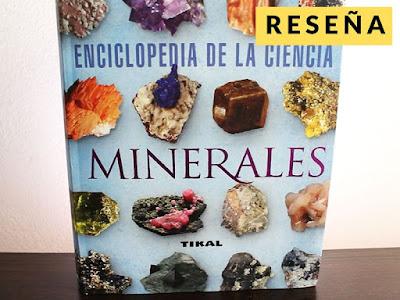Reseña completa del libro Enciclopedia de la ciencia Minerales - Tikal ediciones