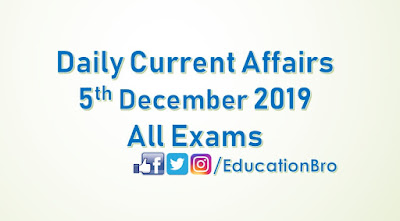 Daily Current Affairs 5th December 2019 For All Government Examinations