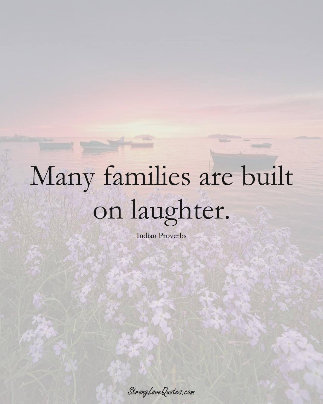 Many families are built on laughter. (Indian Sayings);  #AsianSayings
