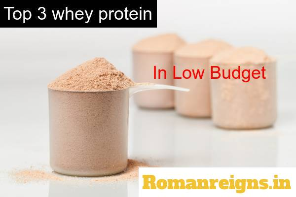 TOP 3 WHEY PROTEIN IN LOW  BUDGET (BEST WHEY PROTIEN ) INDIA 2019
