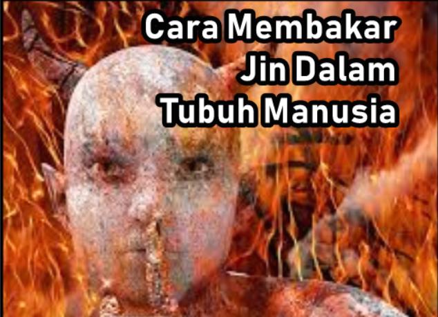Cara Membakar Jin Dalam Tubuh Manusia