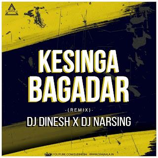 KESINGA BAGADAR - REMIX - DJ DINESH X DJ NARSING