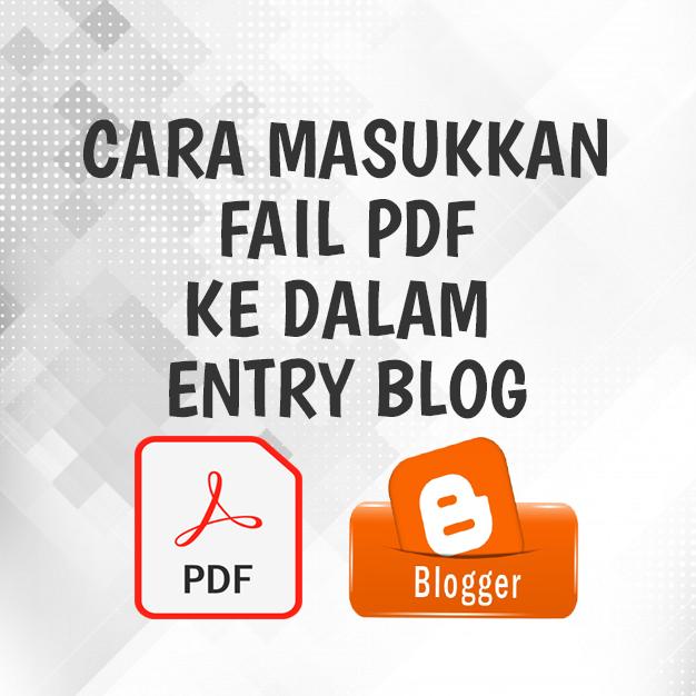 Cara Masukkan Fail PDF Dalam Blog Post Atau Artikel Blog