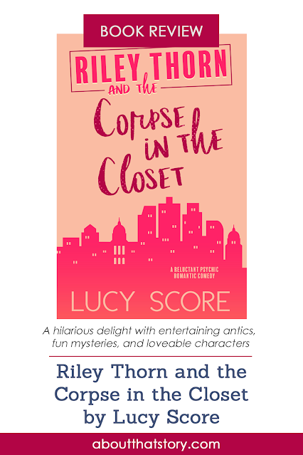 Book Review: Riley Thorn and the Corpse in the Closet by Lucy Score   About That Story