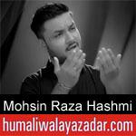 https://humaliwalaazadar.blogspot.com/2019/08/mohsin-raza-hashmi-nohay-2020.html