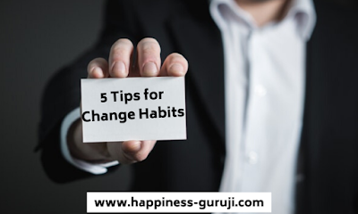 In this article you will learn about how to change habits, new habits implimentation tips, success habits in hindi, powerful people habits, tips for habit change, iske alawa tips for habit development, tips for develop habits and habit change tips only on happiness guruji, happiness-guruji.com