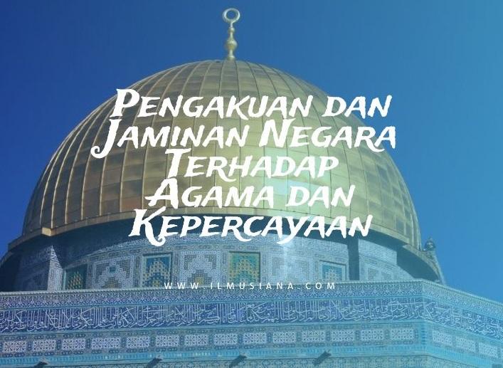 Pengakuan dan Jaminan Negara Terhadap Agama dan Kepercayaan