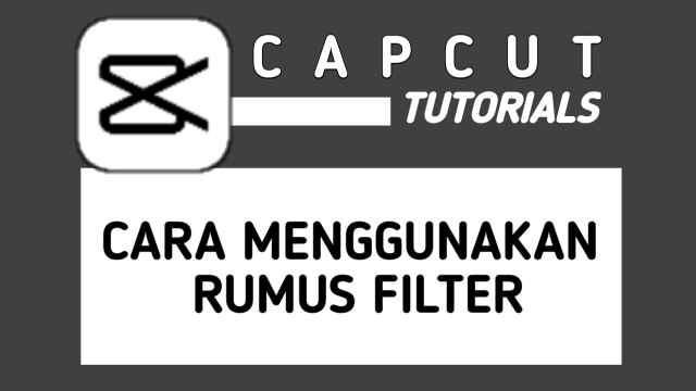Cara Menggunakan Rumus Filter CapCut