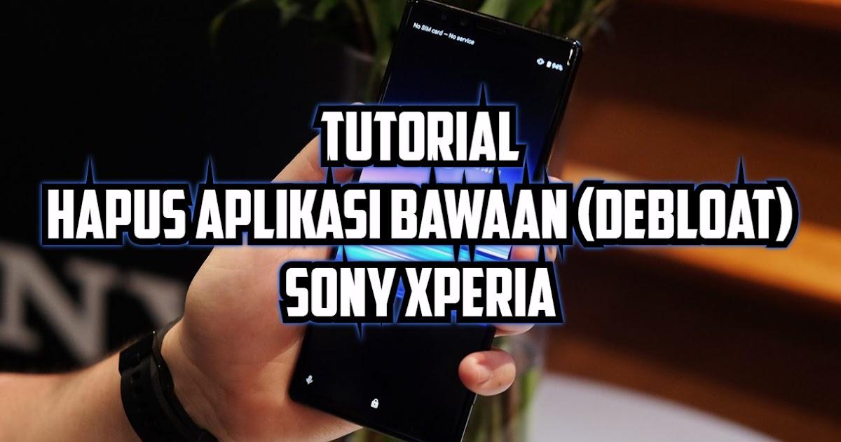 Tutorial Menghapus Aplikasi Bawaan atau Bloatware (Debloat) Sony Xperia Global, Docomo, Au dan ...
